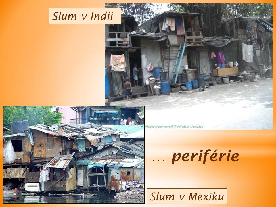 Slum v Indii Slum v Mexiku … periférie