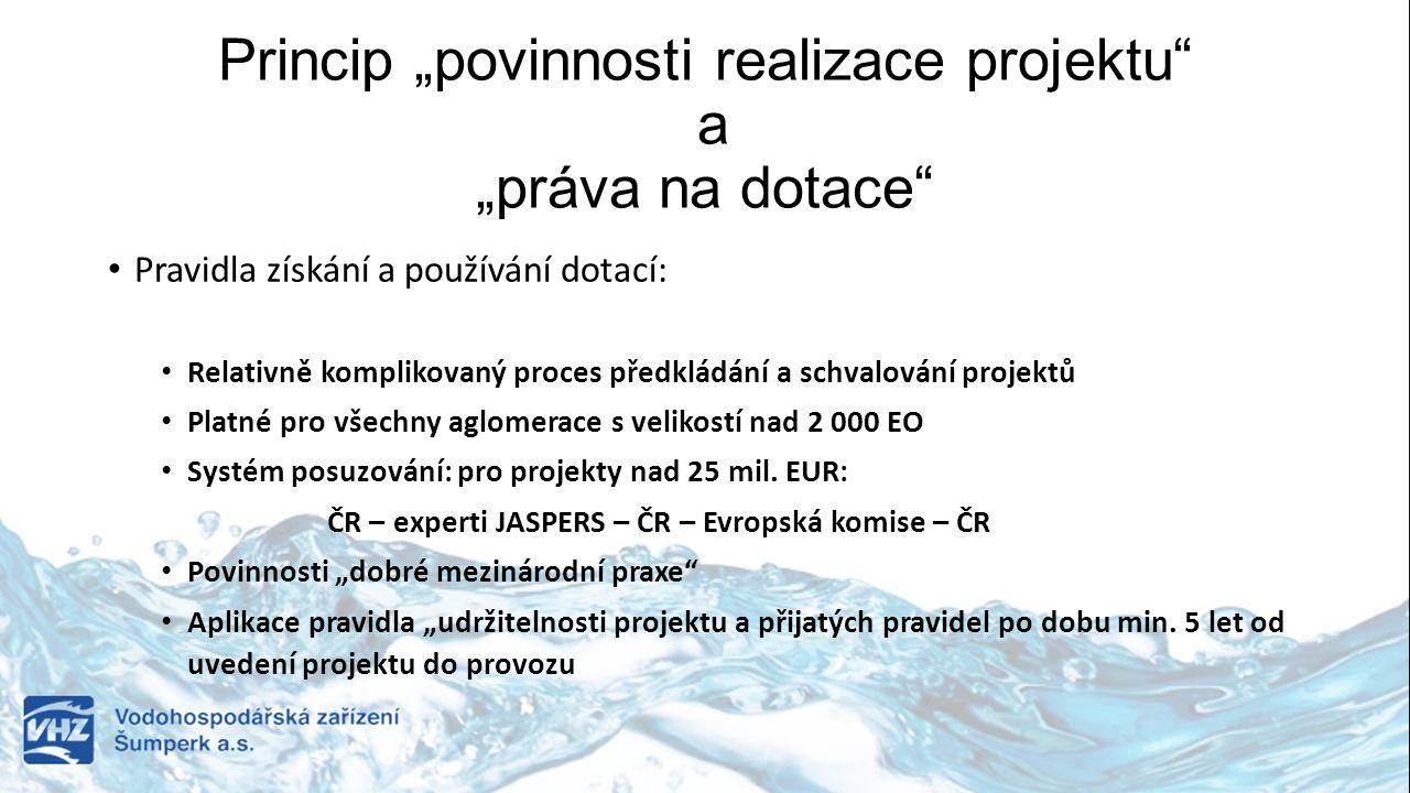 """Princip """"povinnosti realizace projektu a """"práva na dotace Pravidla získání a používání dotací: Relativně komplikovaný proces předkládání a schvalování projektů Platné pro všechny aglomerace s velikostí nad 2 000 EO Systém posuzování: pro projekty nad 25 mil."""