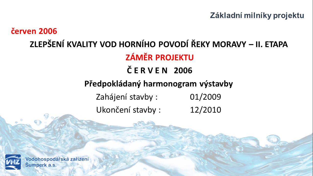 Základní milníky projektu červen 2006 ZLEPŠENÍ KVALITY VOD HORNÍHO POVODÍ ŘEKY MORAVY – II.