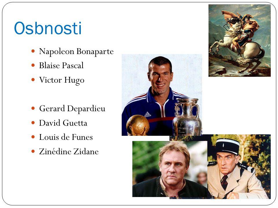 Osbnosti Napoleon Bonaparte Blaise Pascal Victor Hugo Gerard Depardieu David Guetta Louis de Funes Zinédine Zidane