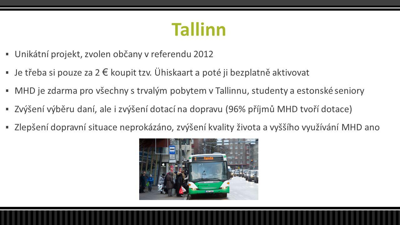 Tallinn  Unikátní projekt, zvolen občany v referendu 2012  Je třeba si pouze za 2 € koupit tzv. Ühiskaart a poté ji bezplatně aktivovat  MHD je zda