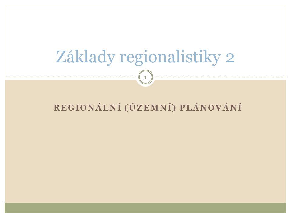REGIONÁLNÍ (ÚZEMNÍ) PLÁNOVÁNÍ Základy regionalistiky 2 1