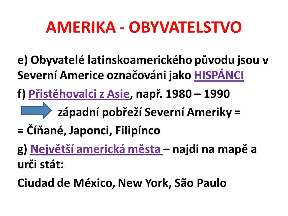 AMERIKA - OBYVATELSTVO e) Obyvatelé latinskoamerického původu jsou v Severní Americe označováni jako HISPÁNCI f) Přistěhovalci z Asie, např. 1980 – 19