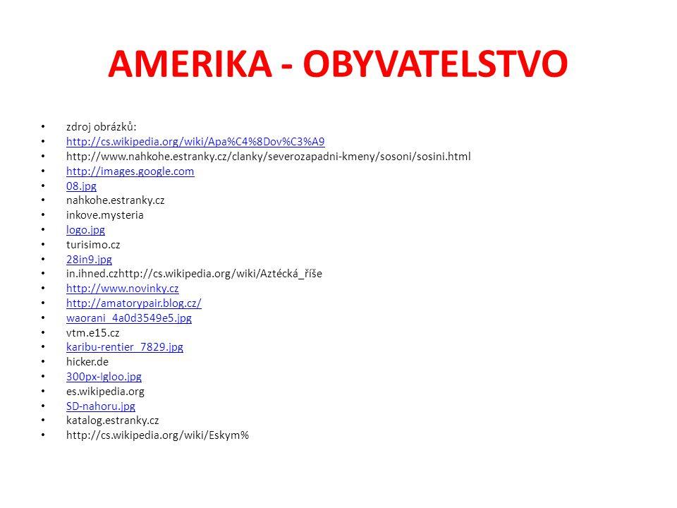 AMERIKA - OBYVATELSTVO zdroj obrázků: http://cs.wikipedia.org/wiki/Apa%C4%8Dov%C3%A9 http://www.nahkohe.estranky.cz/clanky/severozapadni-kmeny/sosoni/