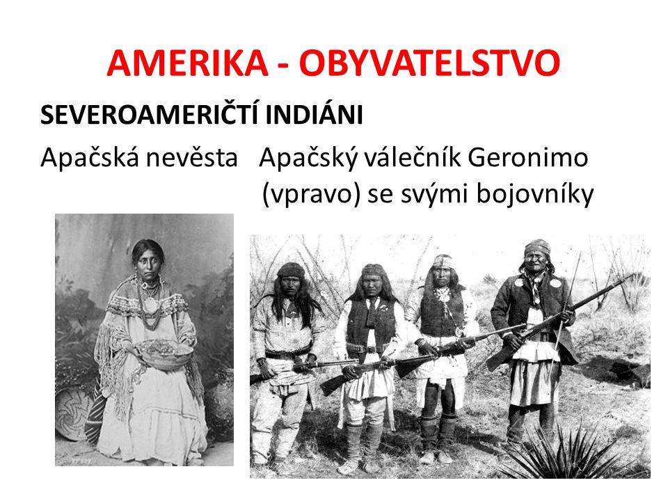 AMERIKA - OBYVATELSTVO SEVEROAMERIČTÍ INDIÁNI Apačská nevěsta Apačský válečník Geronimo (vpravo) se svými bojovníky