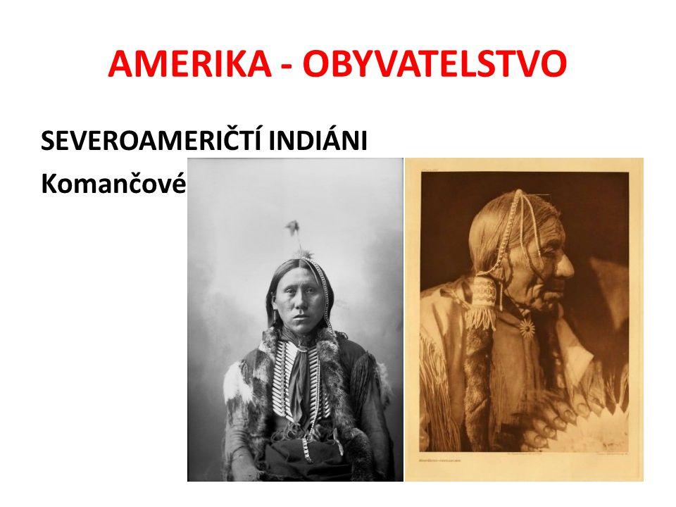 AMERIKA - OBYVATELSTVO SEVEROAMERIČTÍ INDIÁNI Komančové