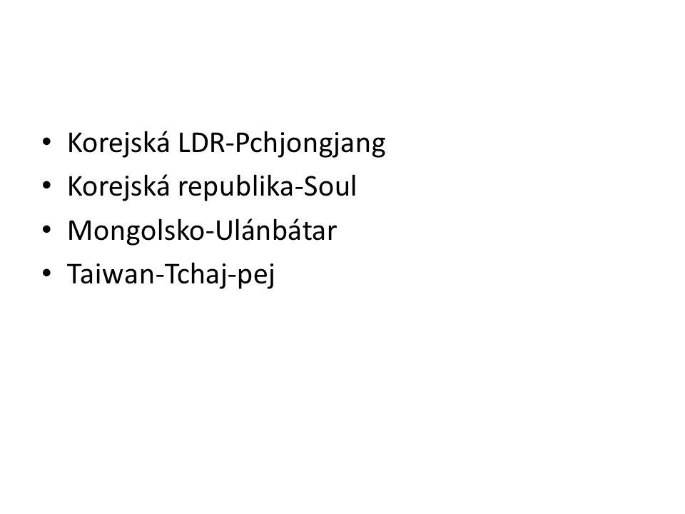 Korejská LDR-Pchjongjang Korejská republika-Soul Mongolsko-Ulánbátar Taiwan-Tchaj-pej