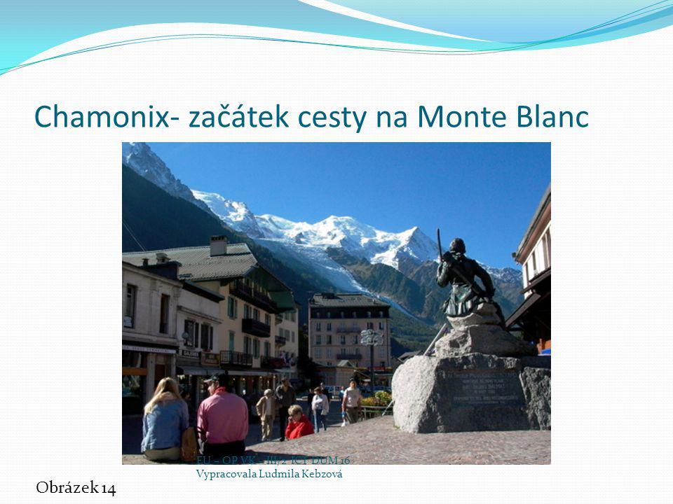 Chamonix- začátek cesty na Monte Blanc Obrázek 14 EU – OP VK – III/2 ICT DUM 16 Vypracovala Ludmila Kebzová