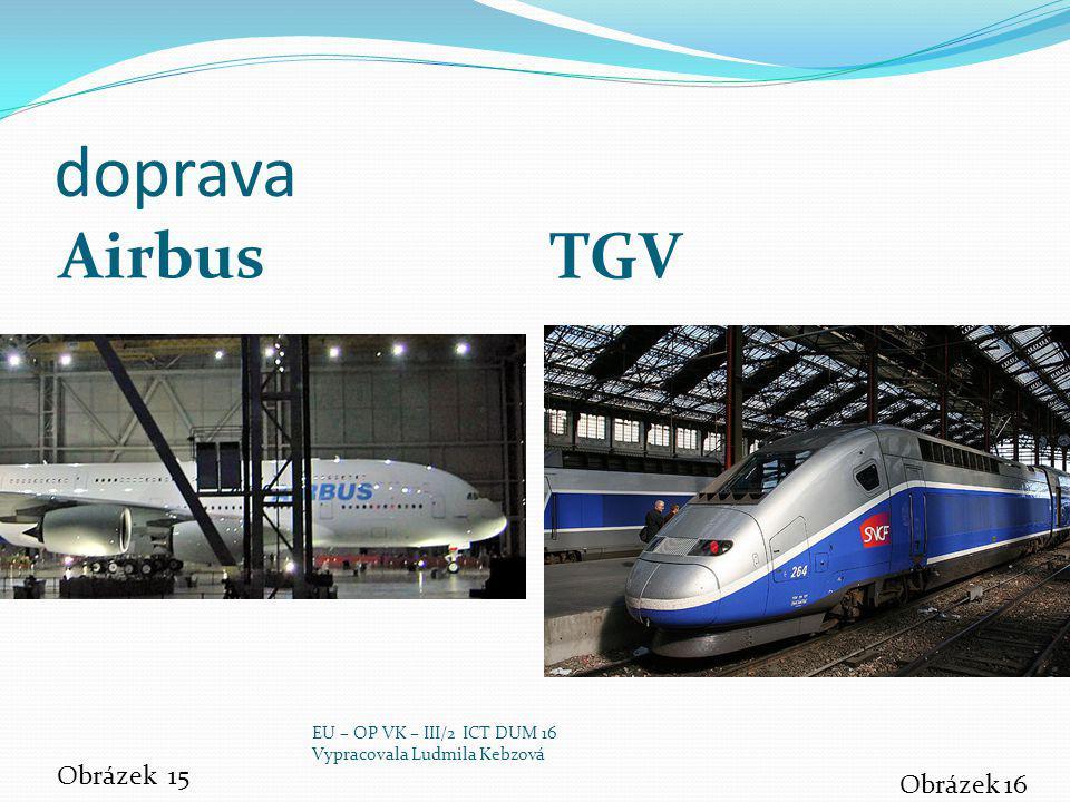 doprava Airbus TGV Obrázek 15 Obrázek 16 EU – OP VK – III/2 ICT DUM 16 Vypracovala Ludmila Kebzová