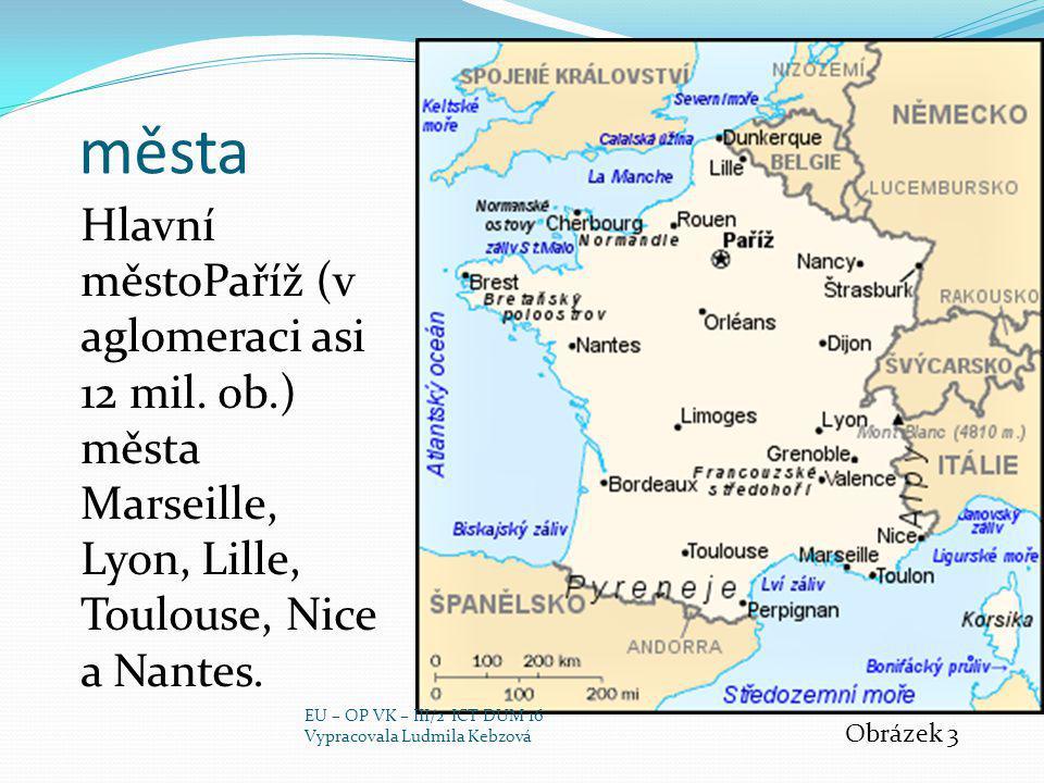 města Hlavní městoPaříž (v aglomeraci asi 12 mil. ob.) města Marseille, Lyon, Lille, Toulouse, Nice a Nantes. Obrázek 3 EU – OP VK – III/2 ICT DUM 16
