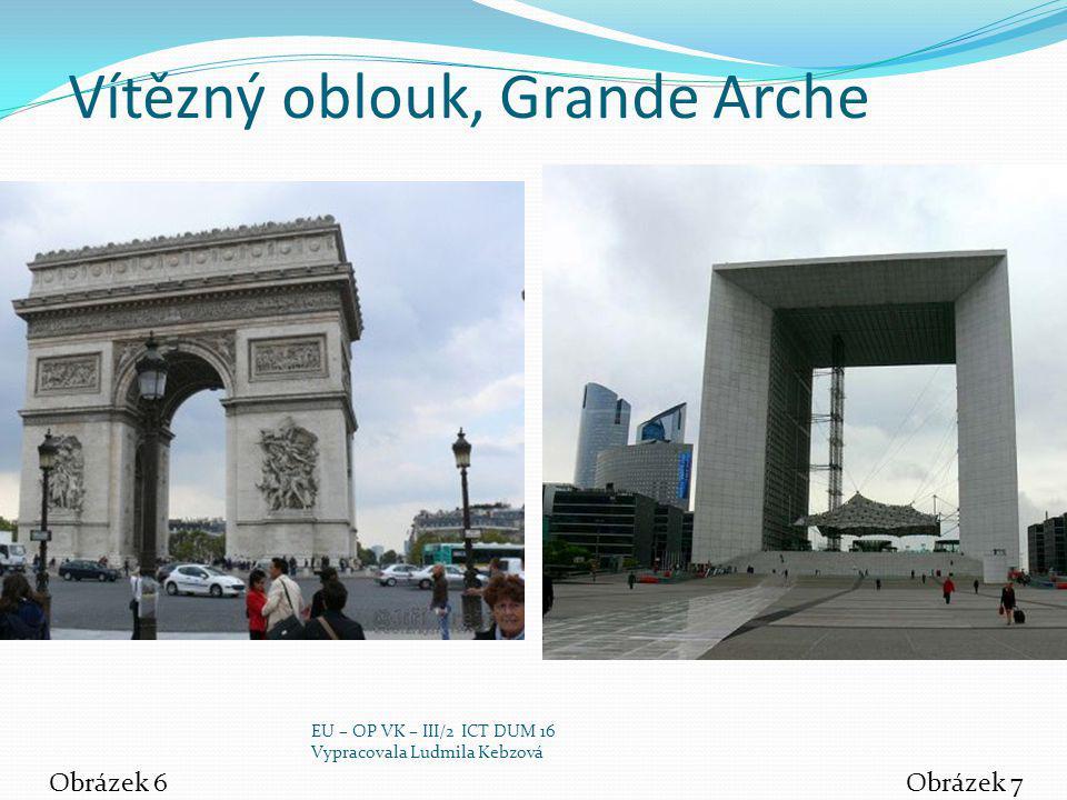 Vítězný oblouk, Grande Arche Obrázek 6Obrázek 7 EU – OP VK – III/2 ICT DUM 16 Vypracovala Ludmila Kebzová