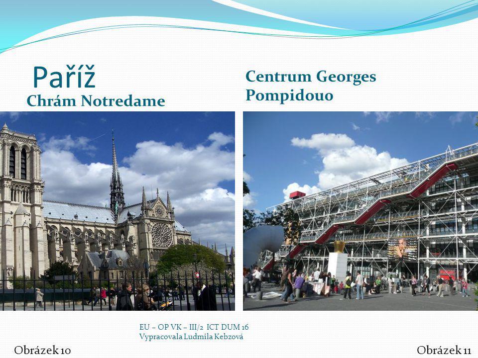 Paříž Chrám Notredame Centrum Georges Pompidou0 Obrázek 10Obrázek 11 EU – OP VK – III/2 ICT DUM 16 Vypracovala Ludmila Kebzová