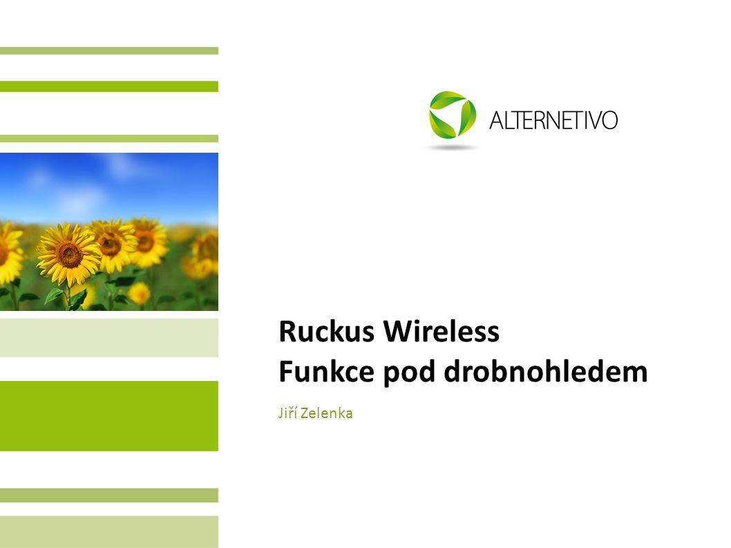 Ruckus Wireless Funkce pod drobnohledem Jiří Zelenka
