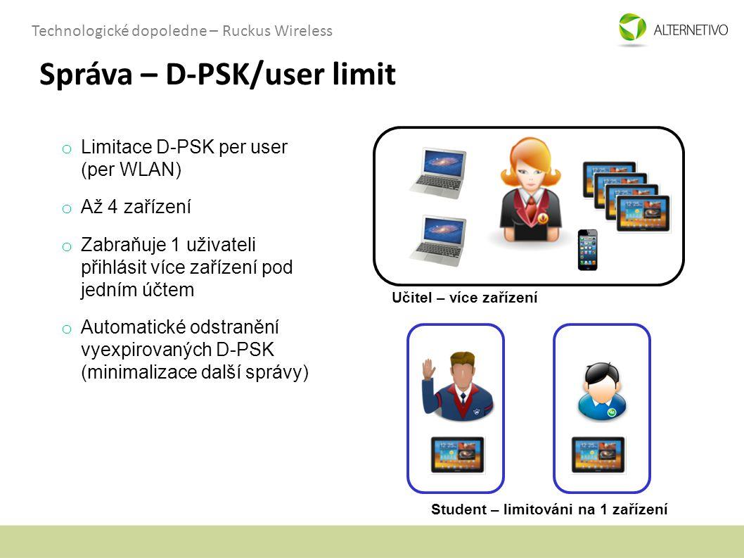 Technologické dopoledne – Ruckus Wireless Správa – D-PSK/user limit o Limitace D-PSK per user (per WLAN) o Až 4 zařízení o Zabraňuje 1 uživateli přihl