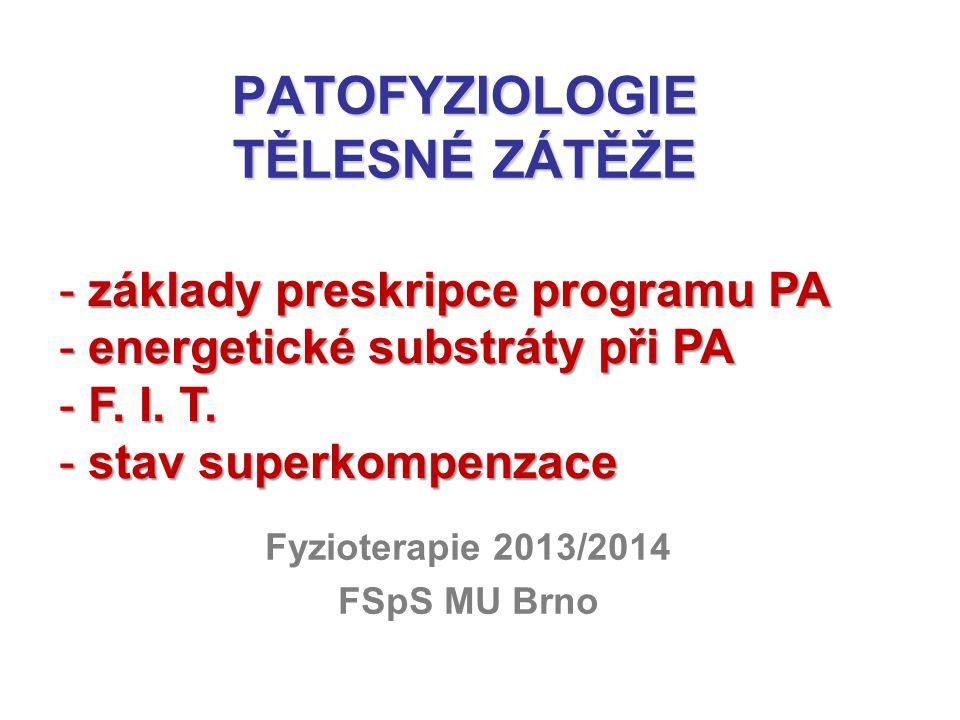 PATOFYZIOLOGIE TĚLESNÉ ZÁTĚŽE Fyzioterapie 2013/2014 FSpS MU Brno - základy preskripce programu PA - energetické substráty při PA - F. I. T. - stav su