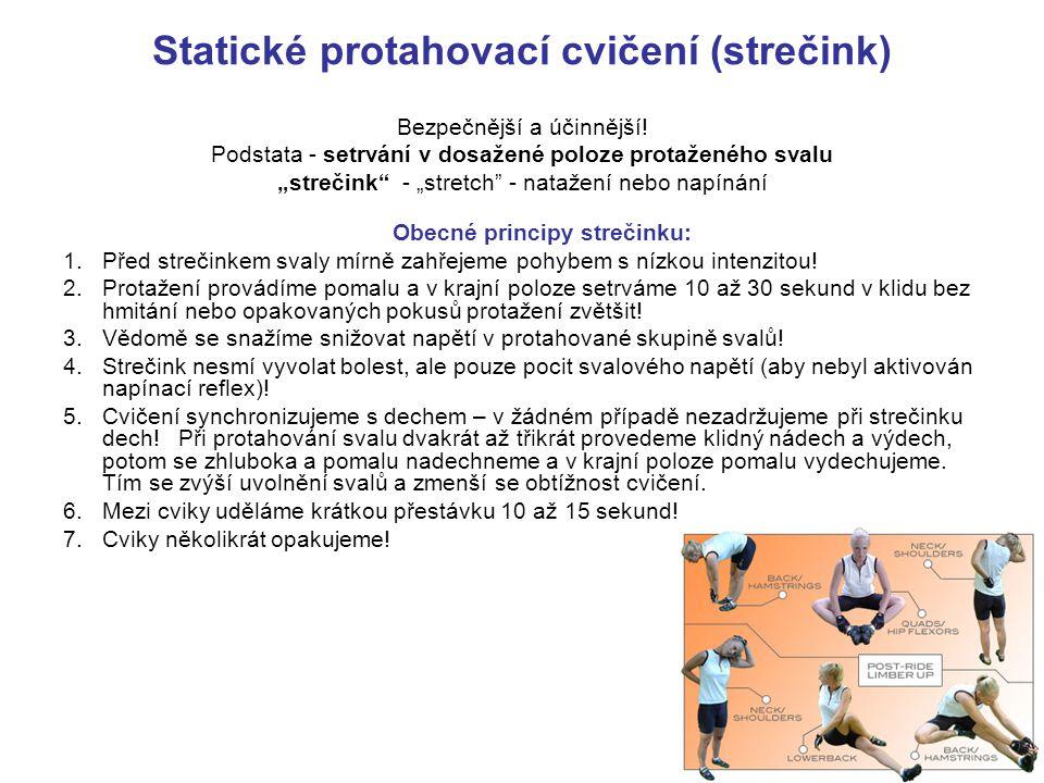 """Statické protahovací cvičení (strečink) Bezpečnější a účinnější! Podstata - setrvání v dosažené poloze protaženého svalu """"strečink"""" - """"stretch"""" - nata"""