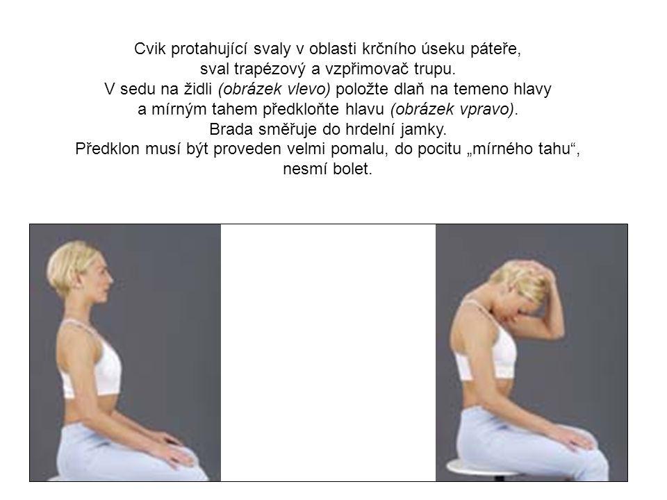 Cvik protahující svaly v oblasti krčního úseku páteře, sval trapézový a vzpřimovač trupu. V sedu na židli (obrázek vlevo) položte dlaň na temeno hlavy