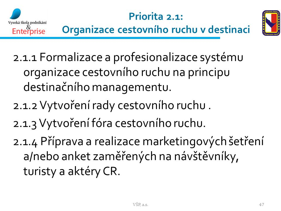 & Priorita 2.1: Organizace cestovního ruchu v destinaci 2.1.1 Formalizace a profesionalizace systému organizace cestovního ruchu na principu destinačního managementu.