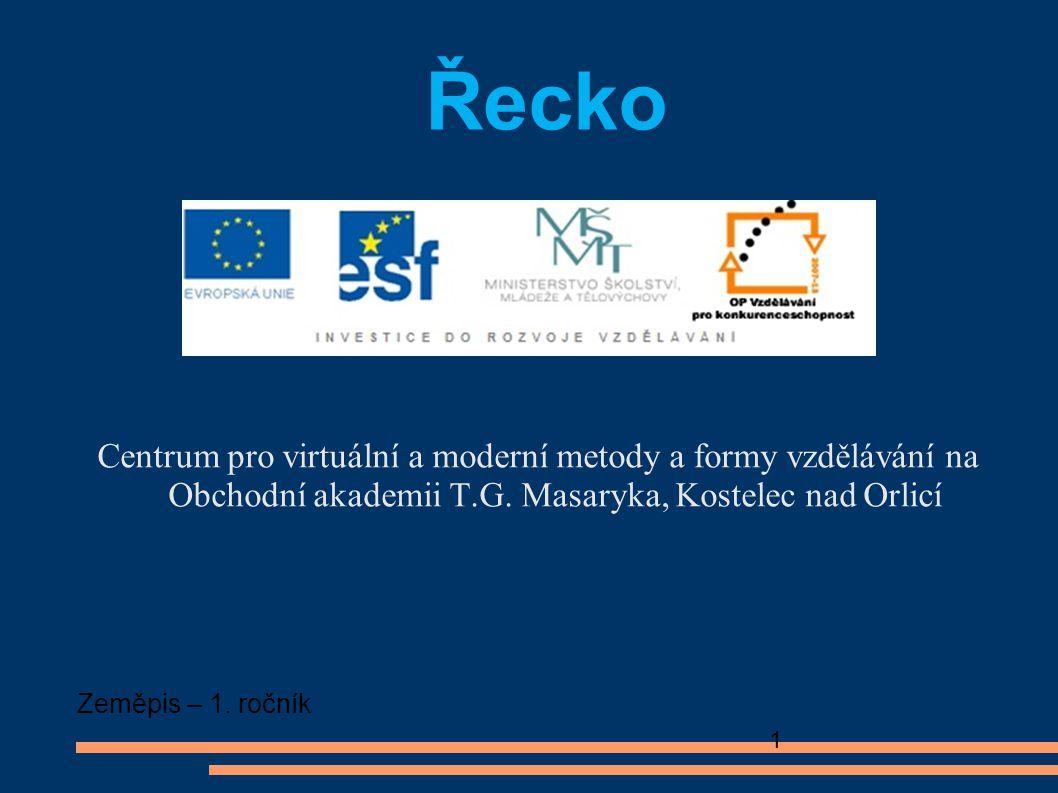 Centrum pro virtuální a moderní metody a formy vzdělávání na Obchodní akademii T.G. Masaryka, Kostelec nad Orlicí Zeměpis – 1. ročník 1 Řecko