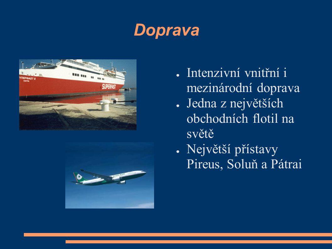Doprava ● Intenzivní vnitřní i mezinárodní doprava ● Jedna z největších obchodních flotil na světě ● Největší přístavy Pireus, Soluň a Pátrai
