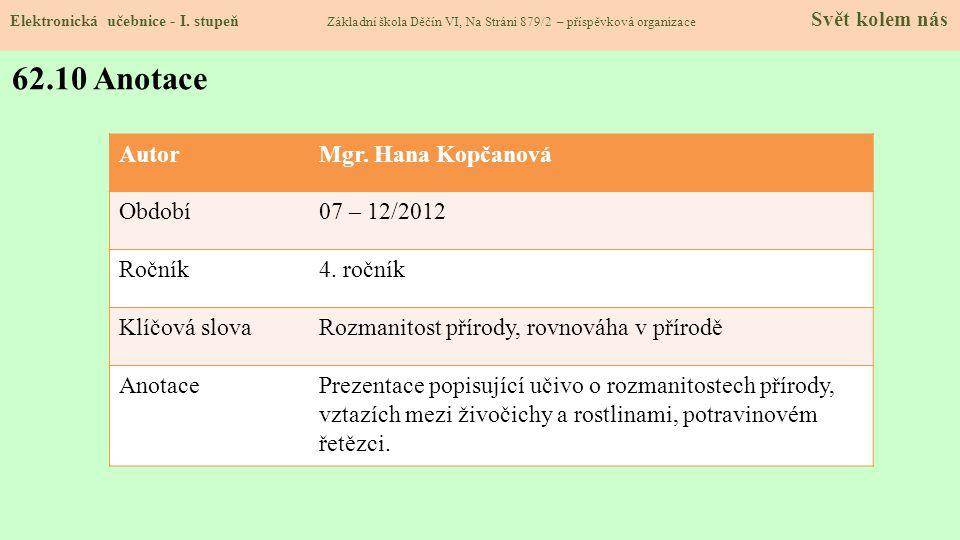 Elektronická učebnice - I. stupeň Základní škola Děčín VI, Na Stráni 879/2 – příspěvková organizace Svět kolem nás 62.10 Anotace AutorMgr. Hana Kopčan