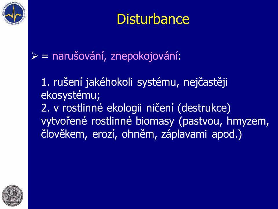 Disturbance  = narušování, znepokojování: 1. rušení jakéhokoli systému, nejčastěji ekosystému; 2. v rostlinné ekologii ničení (destrukce) vytvořené r