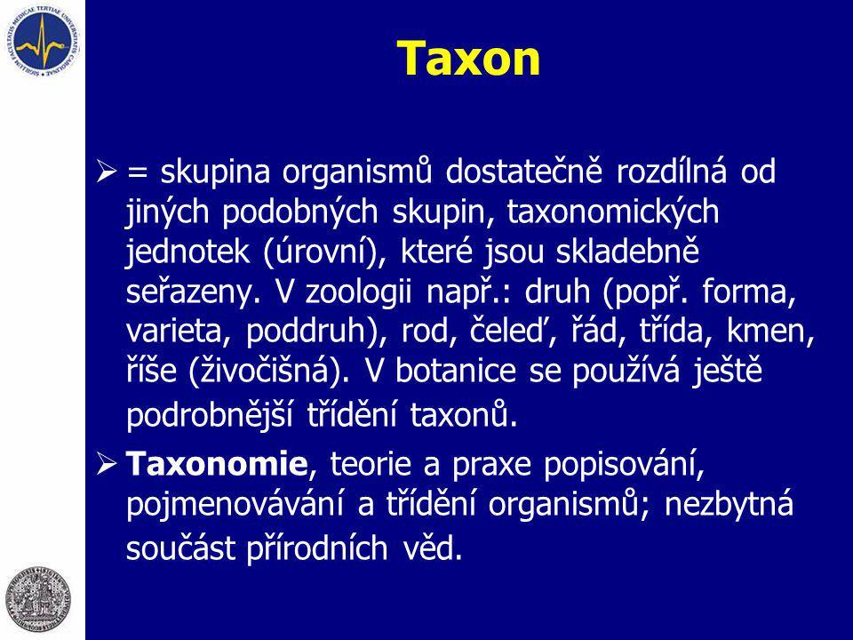 Taxon  = skupina organismů dostatečně rozdílná od jiných podobných skupin, taxonomických jednotek (úrovní), které jsou skladebně seřazeny. V zoologii