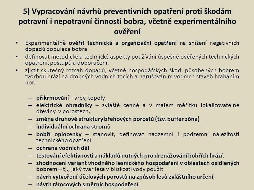 5) Vypracování návrhů preventivních opatření proti škodám potravní i nepotravní činnosti bobra, včetně experimentálního ověření Experimentálně ověřit