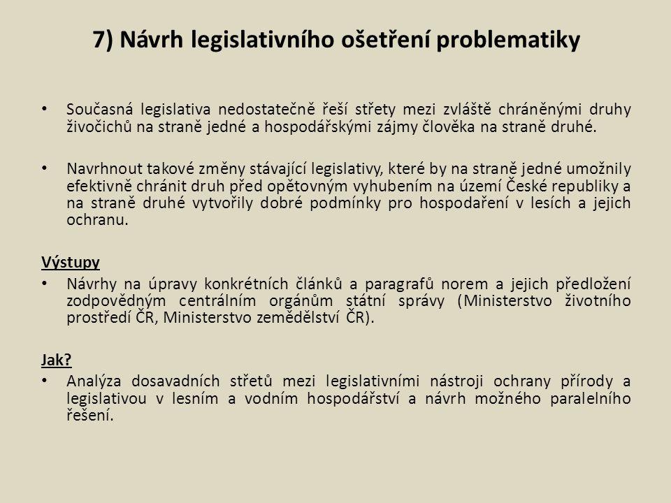 7) Návrh legislativního ošetření problematiky Současná legislativa nedostatečně řeší střety mezi zvláště chráněnými druhy živočichů na straně jedné a hospodářskými zájmy člověka na straně druhé.