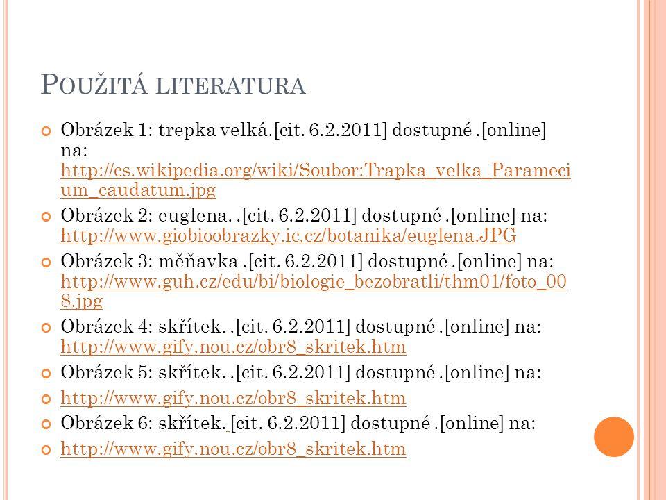P OUŽITÁ LITERATURA Obrázek 1: trepka velká.[cit. 6.2.2011] dostupné.[online] na: http://cs.wikipedia.org/wiki/Soubor:Trapka_velka_Parameci um_caudatu