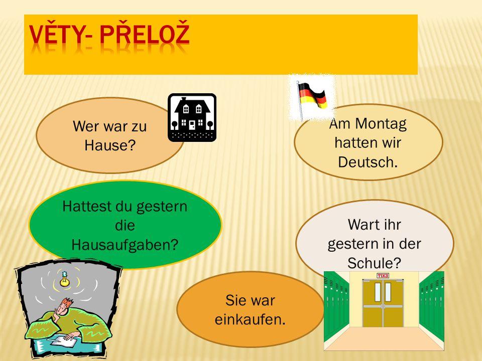 Kdo byl doma.V pondělí jsme měli němčinu. Byli jste včera ve škole.