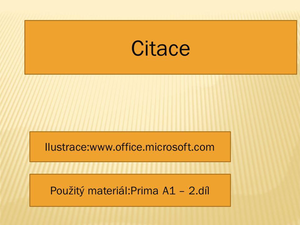 Citace Ilustrace:www.office.microsoft.com Použitý materiál:Prima A1 – 2.díl