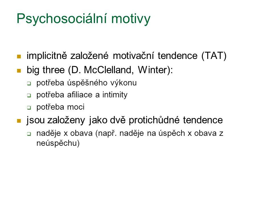 Psychosociální motivy implicitně založené motivační tendence (TAT) big three (D. McClelland, Winter):  potřeba úspěšného výkonu  potřeba afiliace a