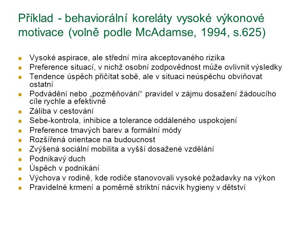 Příklad - behaviorální koreláty vysoké výkonové motivace (volně podle McAdamse, 1994, s.625) Vysoké aspirace, ale střední míra akceptovaného rizika Pr
