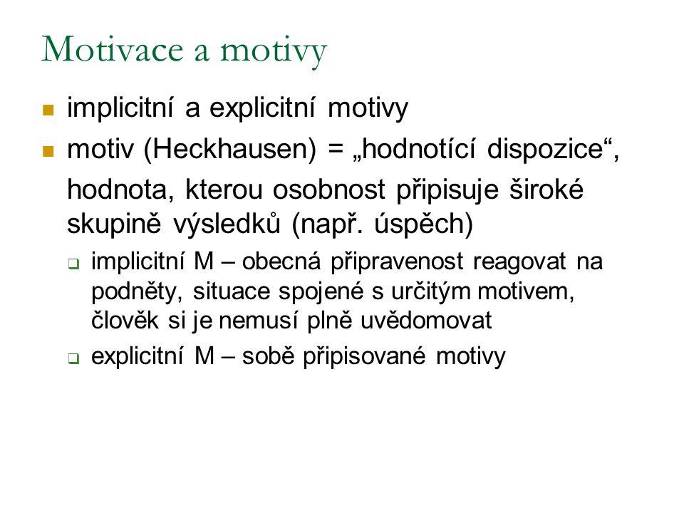 """implicitní a explicitní motivy motiv (Heckhausen) = """"hodnotící dispozice"""", hodnota, kterou osobnost připisuje široké skupině výsledků (např. úspěch) """