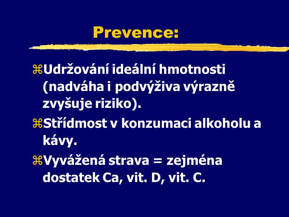 Prevence: zUdržování ideální hmotnosti (nadváha i podvýživa výrazně zvyšuje riziko).