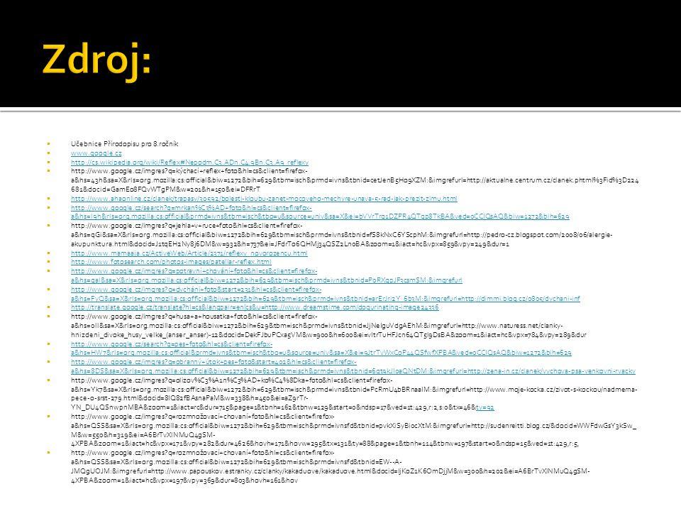  Učebnice Přírodopisu pro 8.ročník  www.google.cz www.google.cz  http://cs.wikipedia.org/wiki/Reflex#Nepodm.C3.ADn.C4.9Bn.C3.A9_reflexy http://cs.w