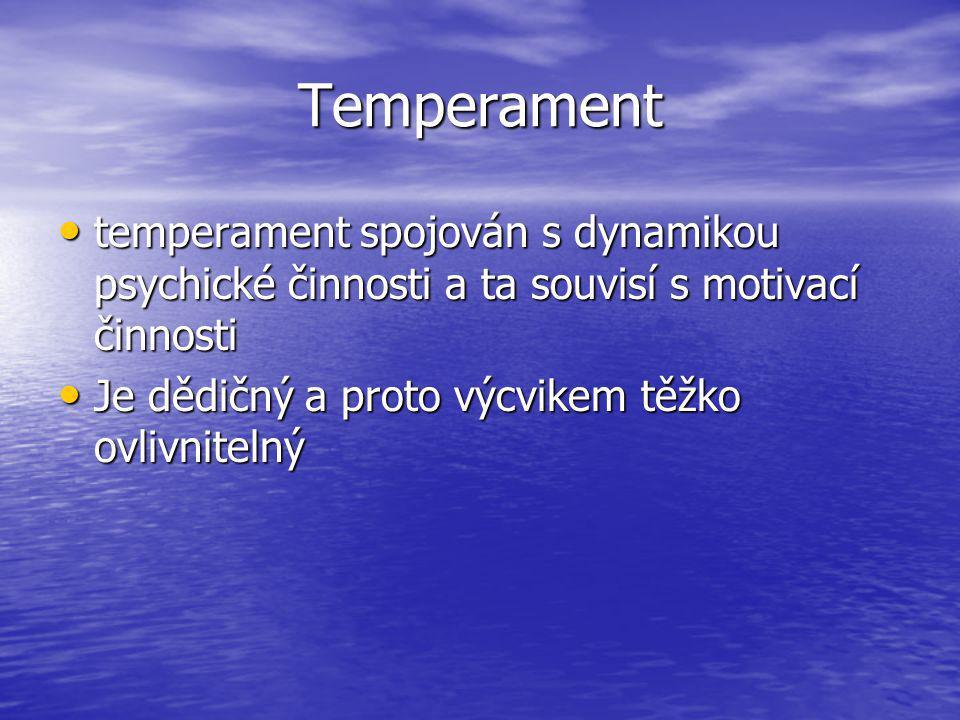 Temperament temperament spojován s dynamikou psychické činnosti a ta souvisí s motivací činnosti temperament spojován s dynamikou psychické činnosti a