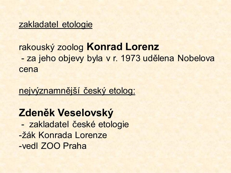 zakladatel etologie rakouský zoolog Konrad Lorenz - za jeho objevy byla v r.