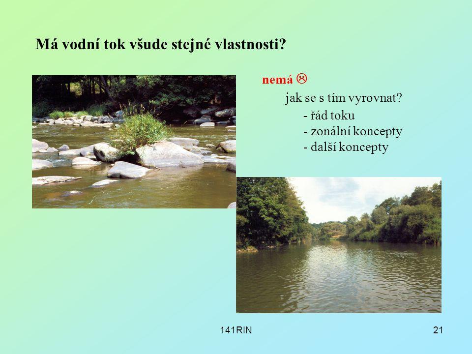 141RIN21 Má vodní tok všude stejné vlastnosti? nemá  jak se s tím vyrovnat? - řád toku - zonální koncepty - další koncepty