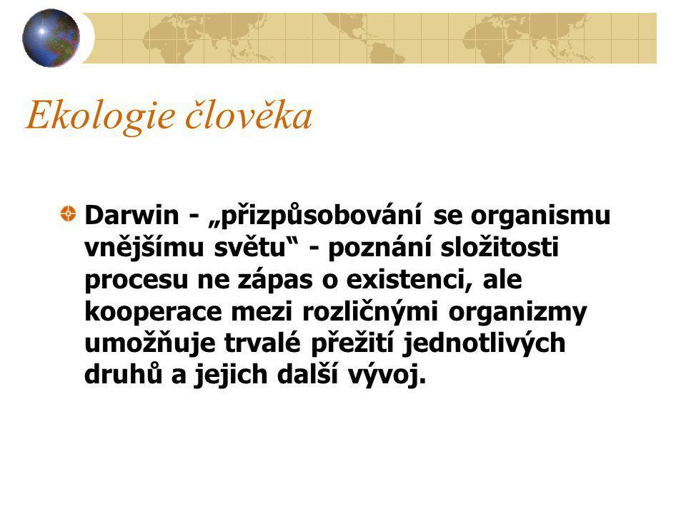 """Darwin - """"přizpůsobování se organismu vnějšímu světu - poznání složitosti procesu ne zápas o existenci, ale kooperace mezi rozličnými organizmy umožňuje trvalé přežití jednotlivých druhů a jejich další vývoj."""
