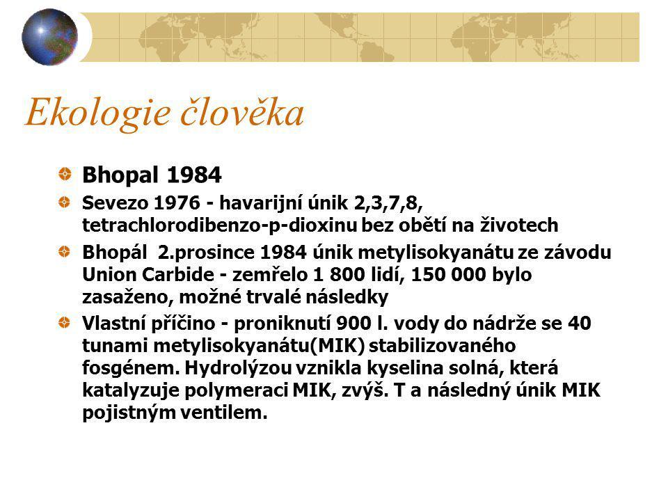 Bhopal 1984 Sevezo 1976 - havarijní únik 2,3,7,8, tetrachlorodibenzo-p-dioxinu bez obětí na životech Bhopál 2.prosince 1984 únik metylisokyanátu ze závodu Union Carbide - zemřelo 1 800 lidí, 150 000 bylo zasaženo, možné trvalé následky Vlastní příčino - proniknutí 900 l.