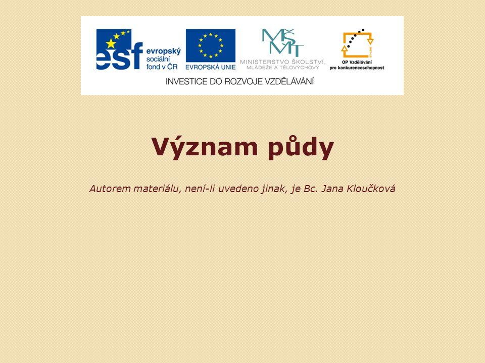 Význam půdy Autorem materiálu, není-li uvedeno jinak, je Bc. Jana Kloučková