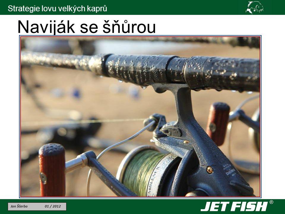 Jan Ščerba 01 / 2012 Strategie lovu velkých kaprů Naviják se šňůrou