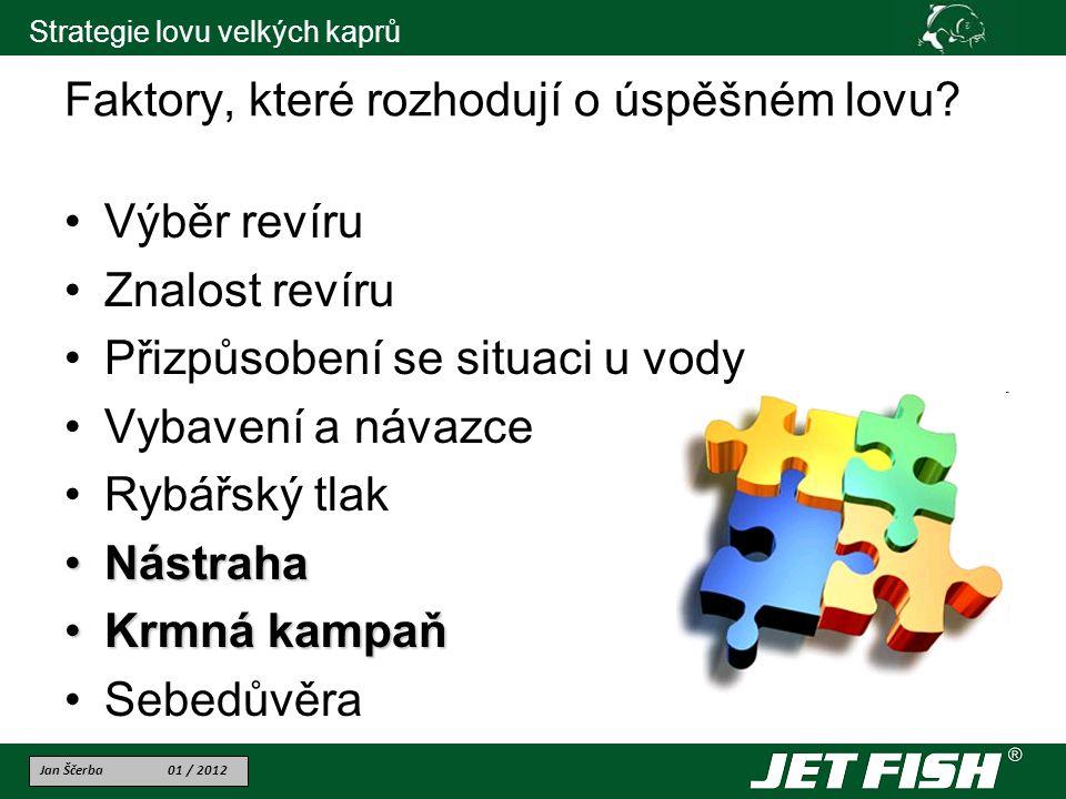 Jan Ščerba 01 / 2012 Strategie lovu velkých kaprů Faktory, které rozhodují o úspěšném lovu.