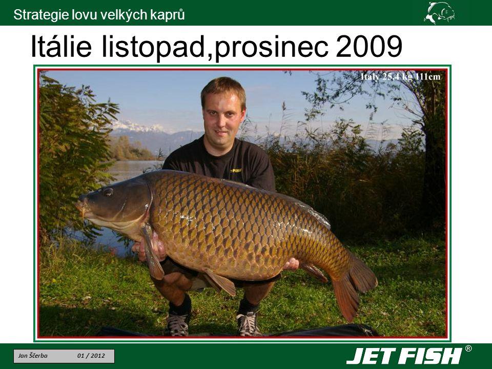 Jan Ščerba 01 / 2012 Strategie lovu velkých kaprů Itálie listopad,prosinec 2009