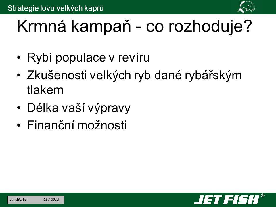 Jan Ščerba 01 / 2012 Strategie lovu velkých kaprů Krmná kampaň - co rozhoduje.