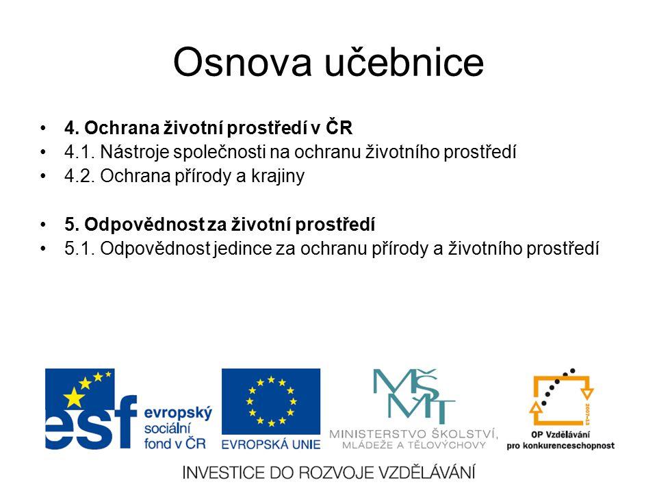 Osnova učebnice 4. Ochrana životní prostředí v ČR 4.1. Nástroje společnosti na ochranu životního prostředí 4.2. Ochrana přírody a krajiny 5. Odpovědno