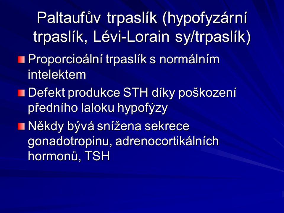 Paltaufův trpaslík (hypofyzární trpaslík, Lévi-Lorain sy/trpaslík) Proporcioální trpaslík s normálním intelektem Defekt produkce STH díky poškození př