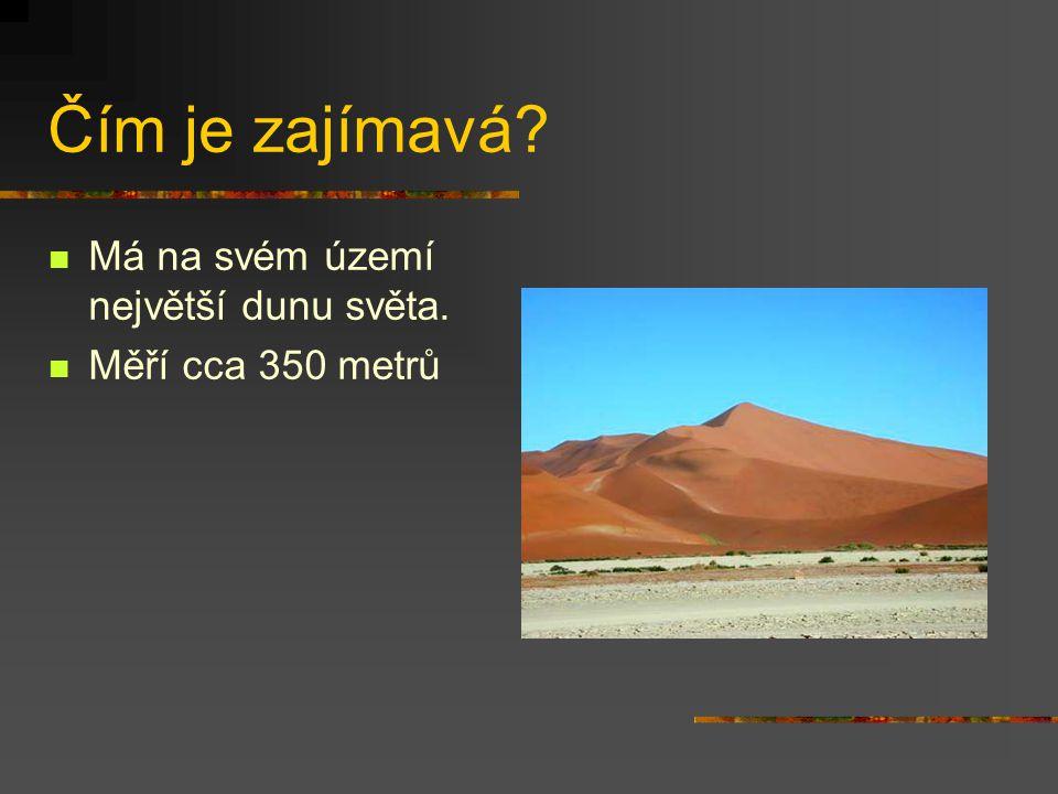 Čím je zajímavá? Má na svém území největší dunu světa. Měří cca 350 metrů